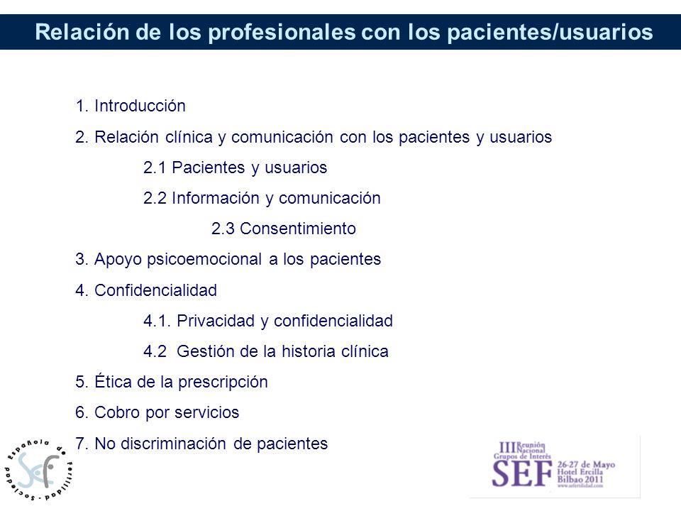Relación de los profesionales con los pacientes/usuarios 1. Introducción 2. Relación clínica y comunicación con los pacientes y usuarios 2.1 Pacientes