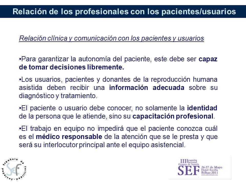Relación de los profesionales con los pacientes/usuarios Relación clínica y comunicación con los pacientes y usuarios Para garantizar la autonomía del