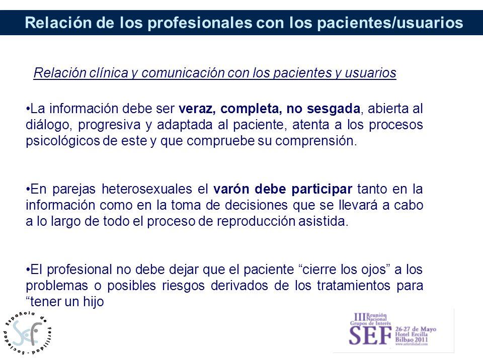 Relación de los profesionales con los pacientes/usuarios Relación clínica y comunicación con los pacientes y usuarios La información debe ser veraz, c