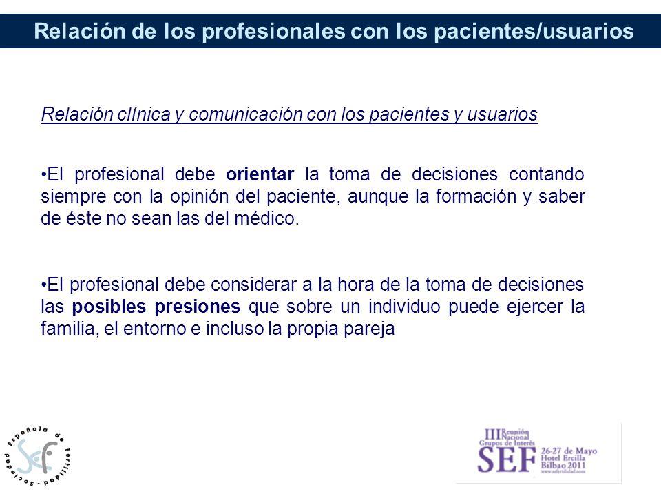 Relación de los profesionales con los pacientes/usuarios Relación clínica y comunicación con los pacientes y usuarios El profesional debe orientar la