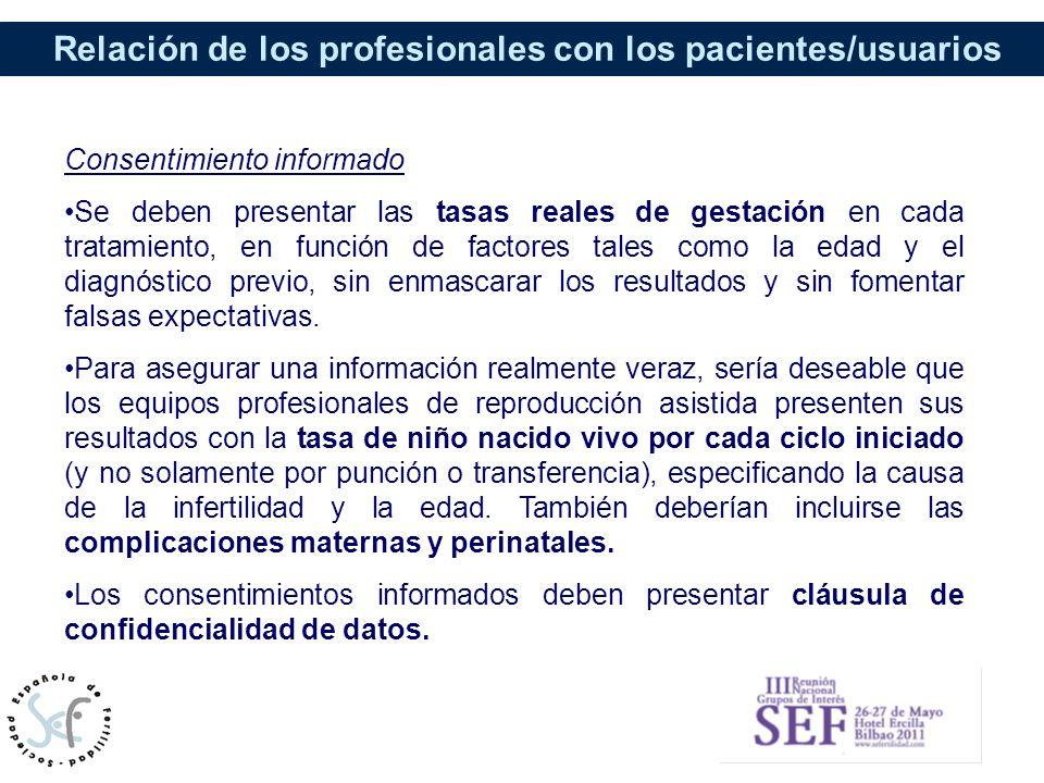 Relación de los profesionales con los pacientes/usuarios Consentimiento informado Se deben presentar las tasas reales de gestación en cada tratamiento