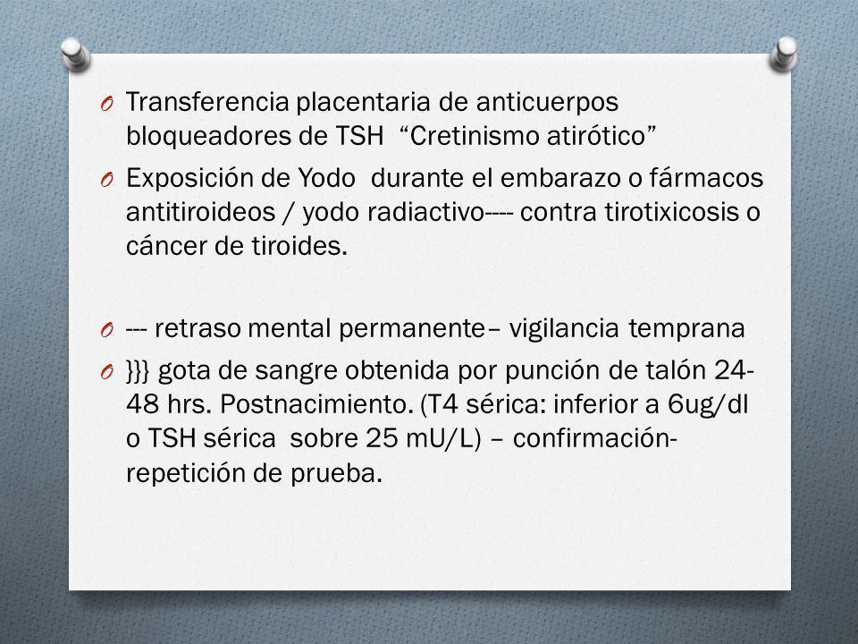 O Transferencia placentaria de anticuerpos bloqueadores de TSH Cretinismo atirótico O Exposición de Yodo durante el embarazo o fármacos antitiroideos