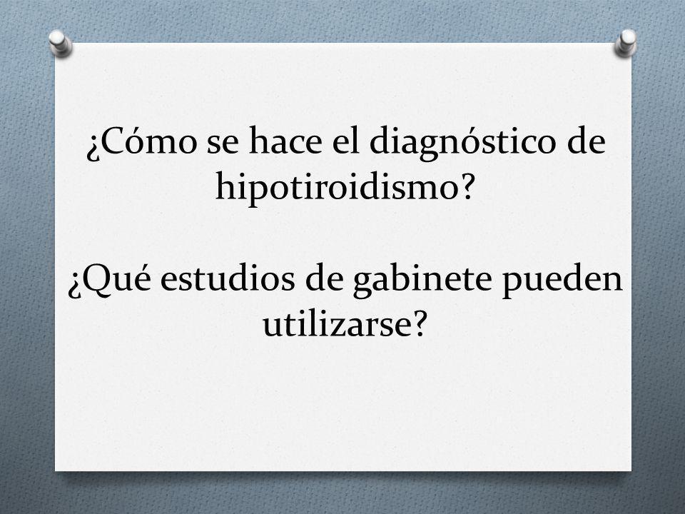 ¿Cómo se hace el diagnóstico de hipotiroidismo? ¿Qué estudios de gabinete pueden utilizarse?