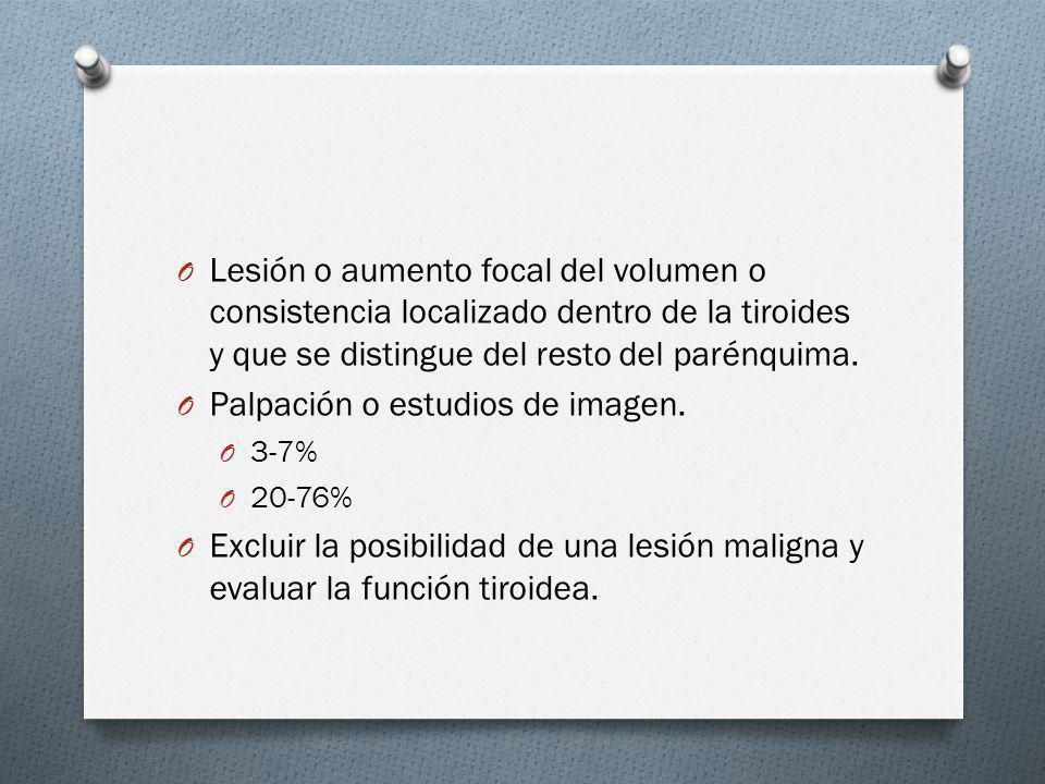 O Lesión o aumento focal del volumen o consistencia localizado dentro de la tiroides y que se distingue del resto del parénquima. O Palpación o estudi