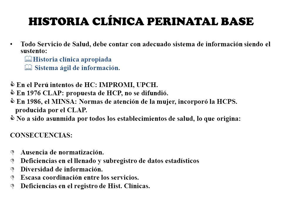 HISTORIA CLÍNICA PERINATAL BASE Todo Servicio de Salud, debe contar con adecuado sistema de información siendo el sustento: Historia clínica apropiada