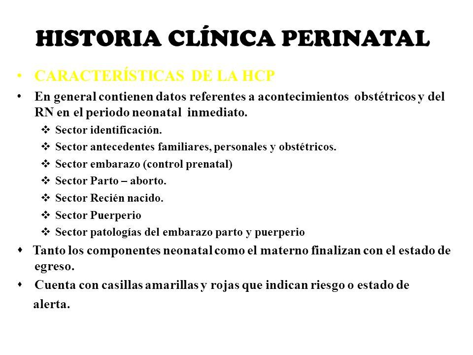 HISTORIA CLÍNICA PERINATAL CARACTERÍSTICAS DE LA HCP En general contienen datos referentes a acontecimientos obstétricos y del RN en el periodo neonat