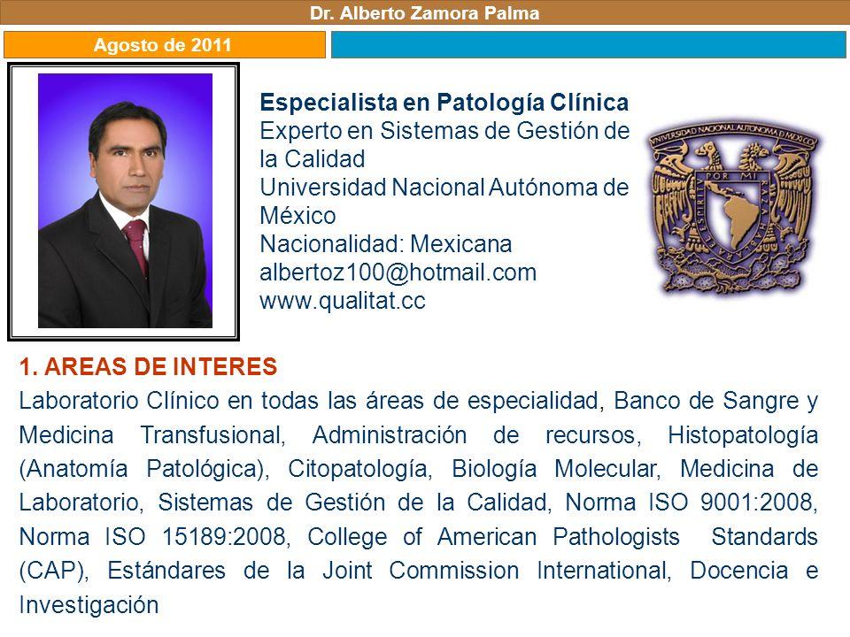 Dr. Alberto Zamora Palma Agosto de 2011 Especialista en Patología Clínica Experto en Sistemas de Gestión de la Calidad Universidad Nacional Autónoma d