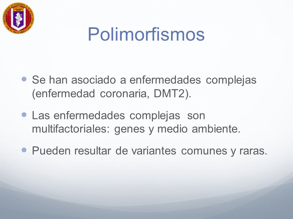 Polimorfismos Se han asociado a enfermedades complejas (enfermedad coronaria, DMT2).