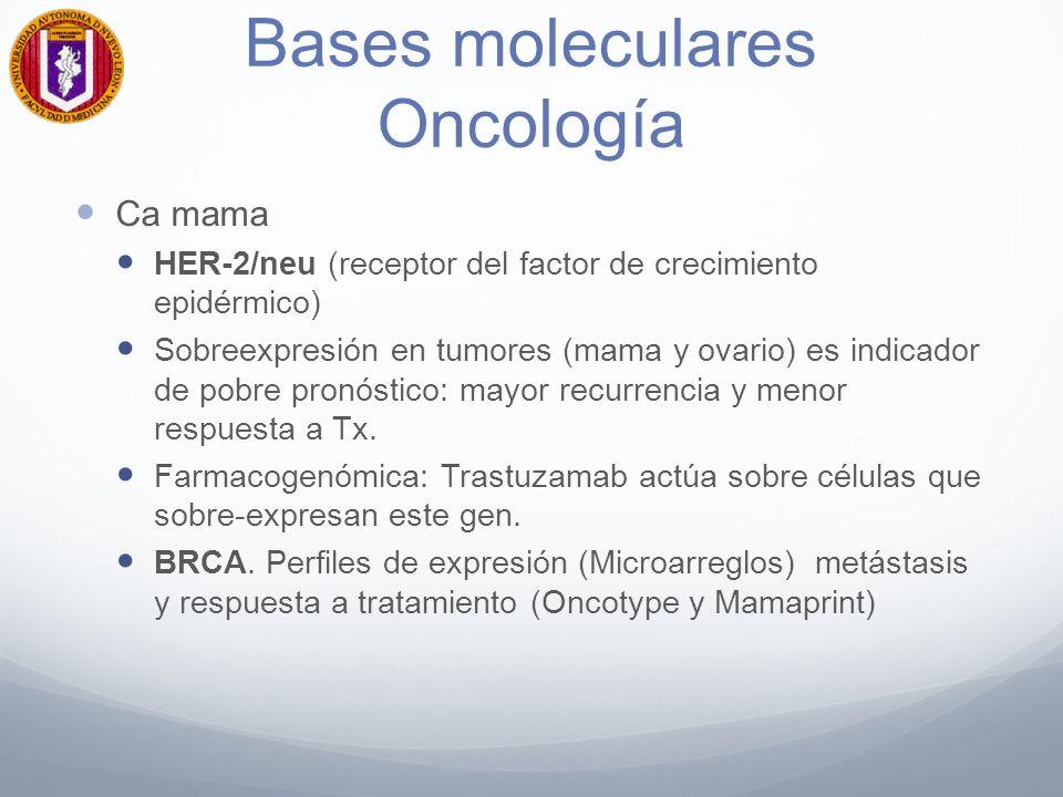 Bases moleculares Oncología Ca mama HER-2/neu (receptor del factor de crecimiento epidérmico) Sobreexpresión en tumores (mama y ovario) es indicador de pobre pronóstico: mayor recurrencia y menor respuesta a Tx.