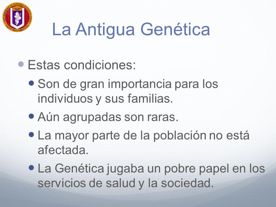 La Antigua Genética Estas condiciones raras: La atención del paciente genético involucra un reducido grupo de especialistas (médicos genetistas, consejeros genéticos) con involucro ocasional de otros médicos generales o especialistas.