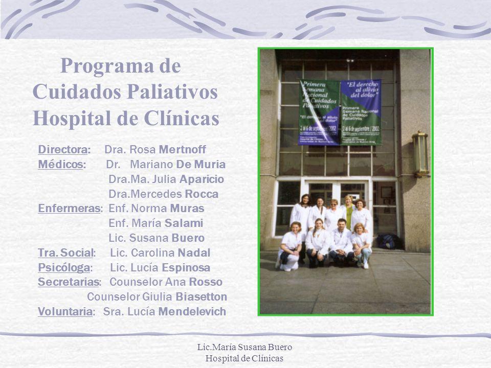 Lic.María Susana Buero Hospital de Clínicas Directora: Dra. Rosa Mertnoff Médicos: Dr. Mariano De Muria Dra.Ma. Julia Aparicio Dra.Mercedes Rocca Enfe
