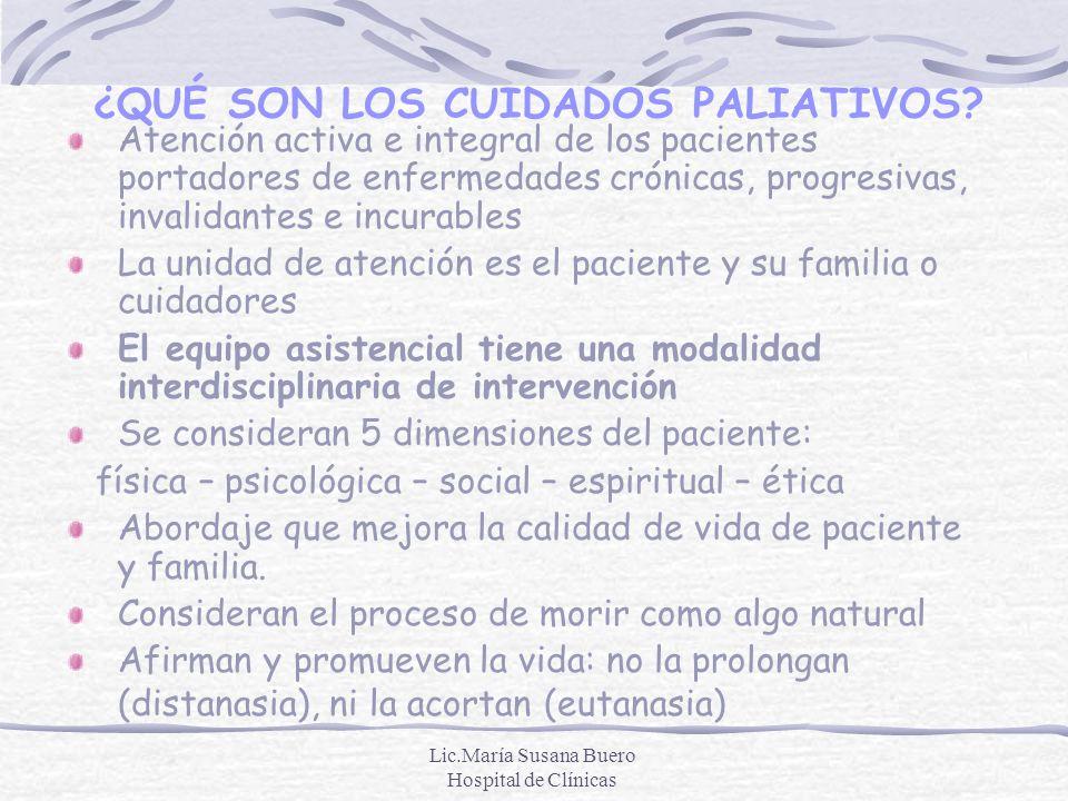 Lic.María Susana Buero Hospital de Clínicas Objetivo principal: Mejora de la calidad de vida y el confort, definidos éstos por el propio enfermo y su familia.