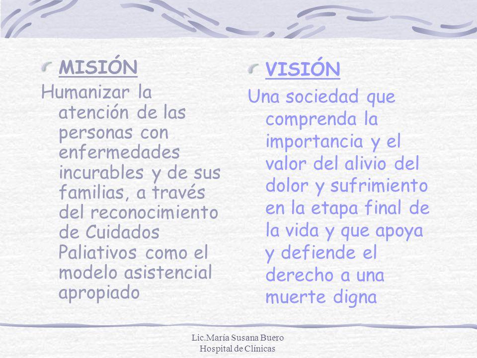 Lic.María Susana Buero Hospital de Clínicas MISIÓN Humanizar la atención de las personas con enfermedades incurables y de sus familias, a través del r