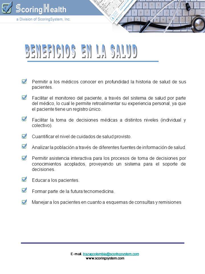 E-mail. trazagcolombia@scoringsystem.comtrazagcolombia@scoringsystem.com www.scoringsystem.com Permitir a los médicos conocer en profundidad la histor