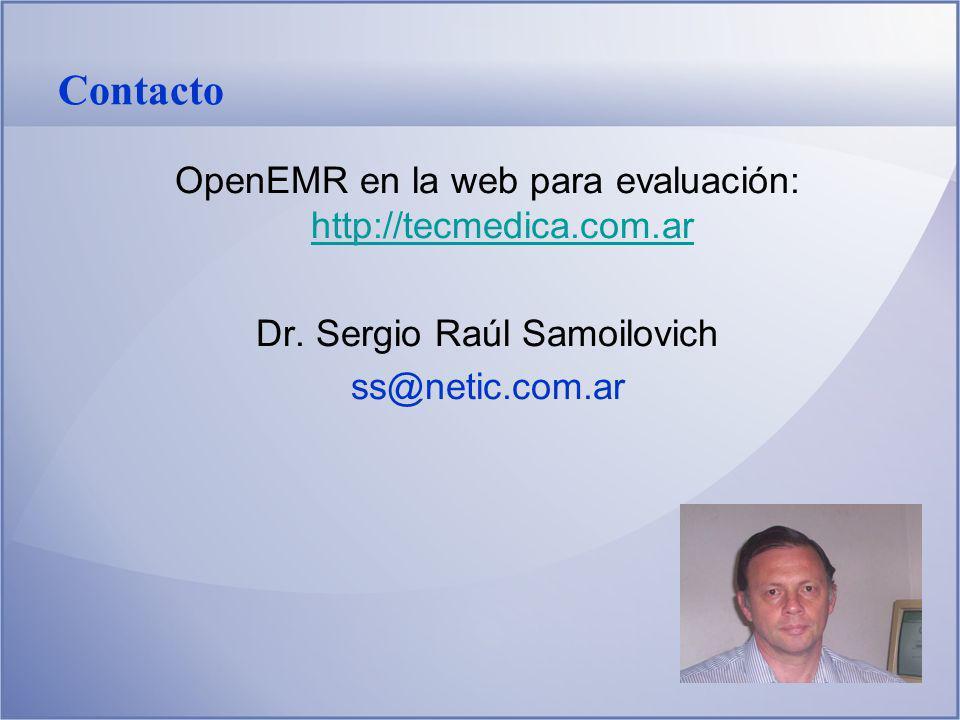 Contacto OpenEMR en la web para evaluación: http://tecmedica.com.ar http://tecmedica.com.ar Dr. Sergio Raúl Samoilovich ss@netic.com.ar