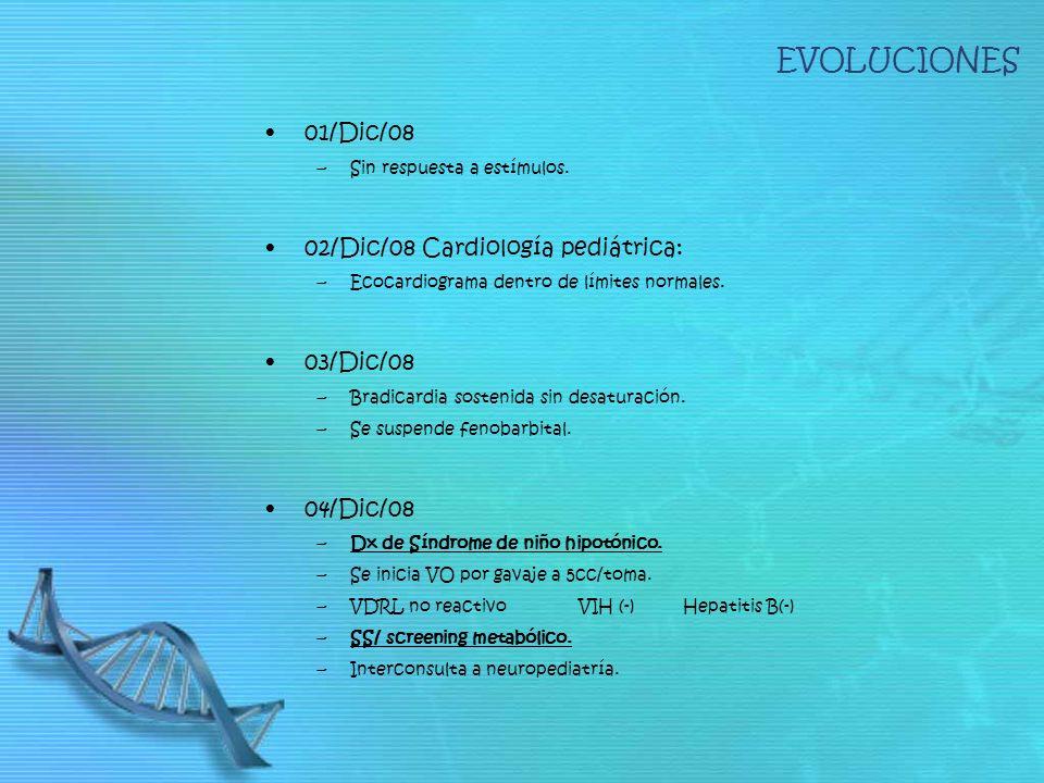 EVOLUCIONES 01/Dic/08 –Sin respuesta a estímulos. 02/Dic/08 Cardiología pediátrica: –Ecocardiograma dentro de límites normales. 03/Dic/08 –Bradicardia