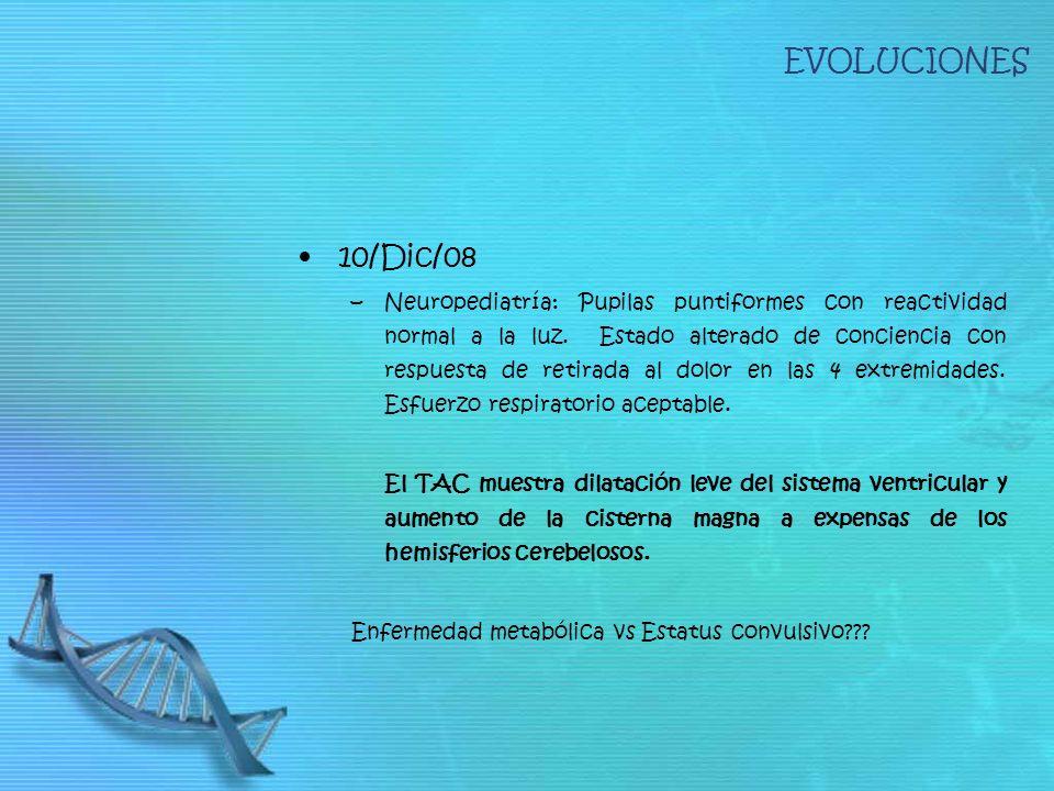 EVOLUCIONES 10/Dic/08 –Neuropediatría: Pupilas puntiformes con reactividad normal a la luz. Estado alterado de conciencia con respuesta de retirada al