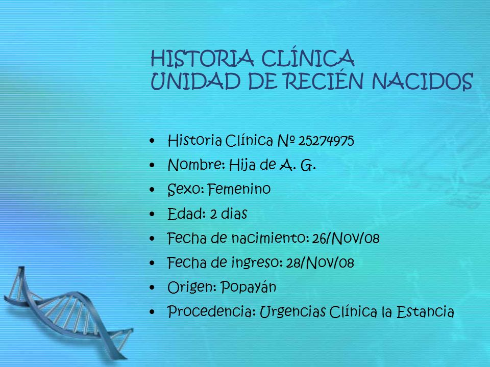 HISTORIA CLÍNICA UNIDAD DE RECIÉN NACIDOS Historia Clínica Nº 25274975 Nombre: Hija de A.