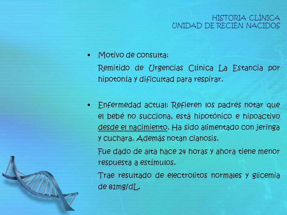HISTORIA CLÍNICA UNIDAD DE RECIÉN NACIDOS Motivo de consulta: Remitido de Urgencias Clínica La Estancia por hipotonía y dificultad para respirar. Enfe