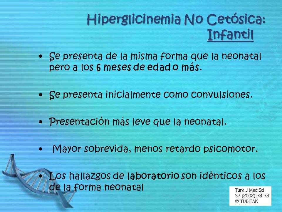 Hiperglicinemia No Cetósica: Infantil Se presenta de la misma forma que la neonatal pero a los 6 meses de edad o más. Se presenta inicialmente como co