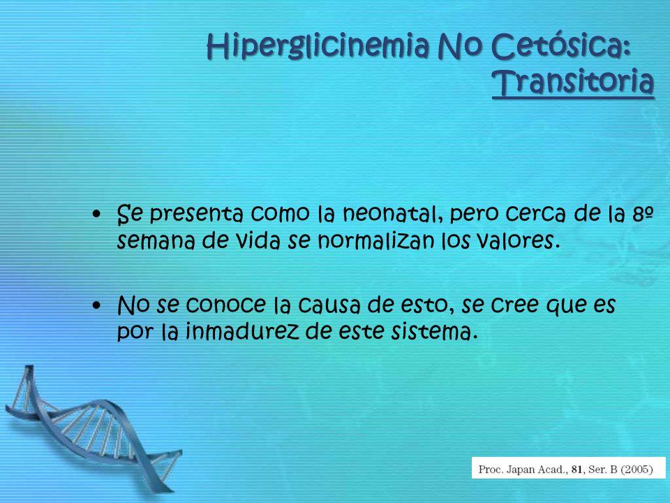 Hiperglicinemia No Cetósica: Transitoria Se presenta como la neonatal, pero cerca de la 8º semana de vida se normalizan los valores. No se conoce la c