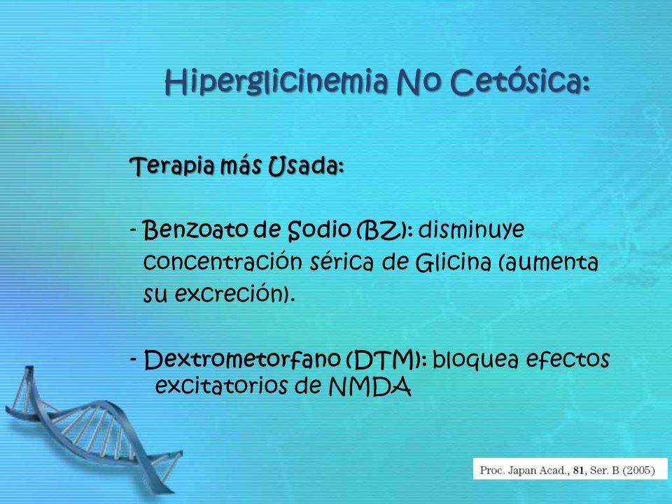 Hiperglicinemia No Cetósica: Terapia más Usada: - Benzoato de Sodio (BZ): disminuye concentración sérica de Glicina (aumenta su excreción). - Dextrome