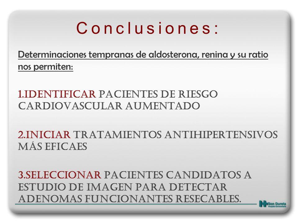 Conclusiones: Determinaciones tempranas de aldosterona, renina y su ratio nos permiten: 1.Identificar pacientes de riesgo cardiovascular aumentado 2.I