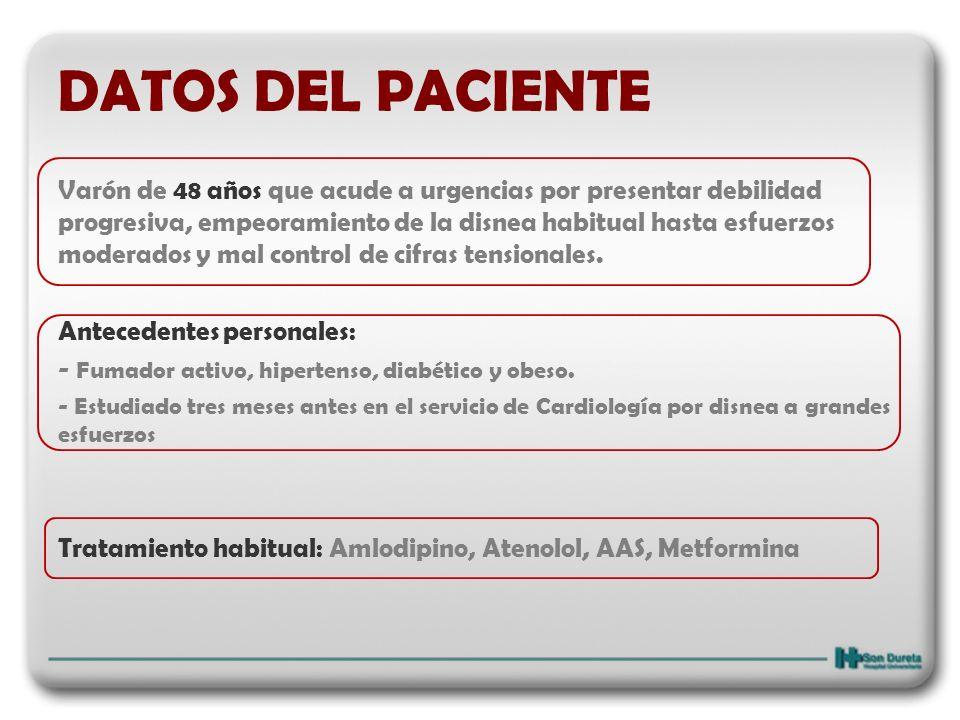 DATOS DEL PACIENTE Exploración clínica: Tª 36.5ºC, TA 148/97 mmHg, FC 55 lpm, SatO2 97% (fio2 0.21), FR 17 rpm Consciente, eupneico, normocoloreado y normohidratado.