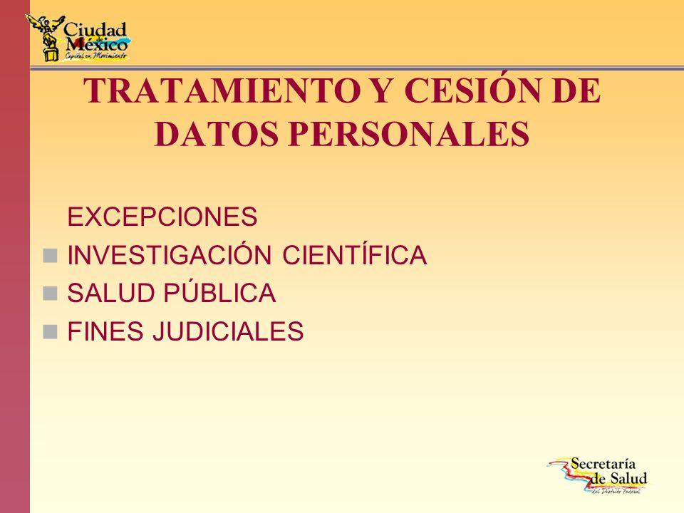 TRATAMIENTO Y CESIÓN DE DATOS PERSONALES EXCEPCIONES INVESTIGACIÓN CIENTÍFICA SALUD PÚBLICA FINES JUDICIALES