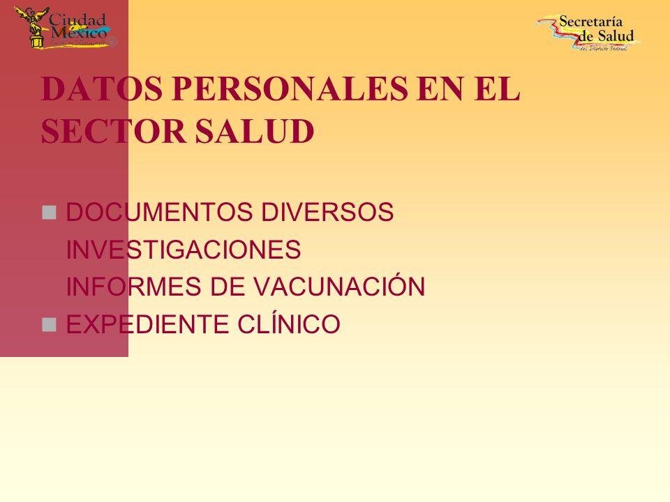 DATOS PERSONALES EN EL SECTOR SALUD DOCUMENTOS DIVERSOS INVESTIGACIONES INFORMES DE VACUNACIÓN EXPEDIENTE CLÍNICO