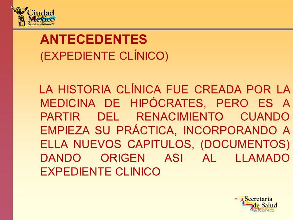 ANTECEDENTES (EXPEDIENTE CLÍNICO) LA HISTORIA CLÍNICA FUE CREADA POR LA MEDICINA DE HIPÓCRATES, PERO ES A PARTIR DEL RENACIMIENTO CUANDO EMPIEZA SU PR