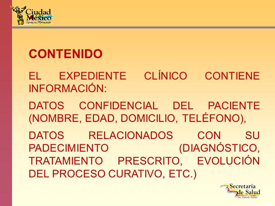 CONTENIDO EL EXPEDIENTE CLÍNICO CONTIENE INFORMACIÓN: DATOS CONFIDENCIAL DEL PACIENTE (NOMBRE, EDAD, DOMICILIO, TELÉFONO), DATOS RELACIONADOS CON SU P