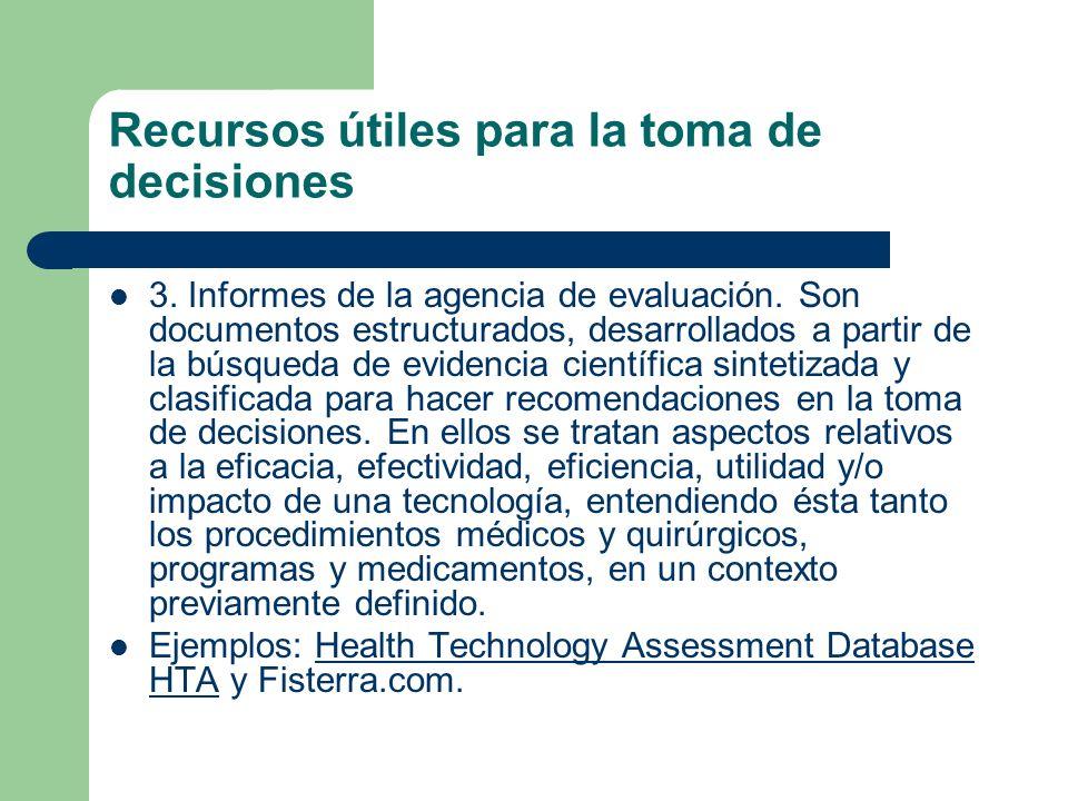 Recursos útiles para la toma de decisiones 3. Informes de la agencia de evaluación. Son documentos estructurados, desarrollados a partir de la búsqued