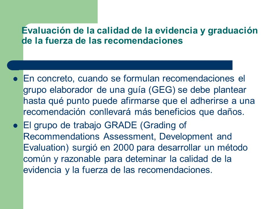 Evaluación de la calidad de la evidencia y graduación de la fuerza de las recomendaciones En concreto, cuando se formulan recomendaciones el grupo ela