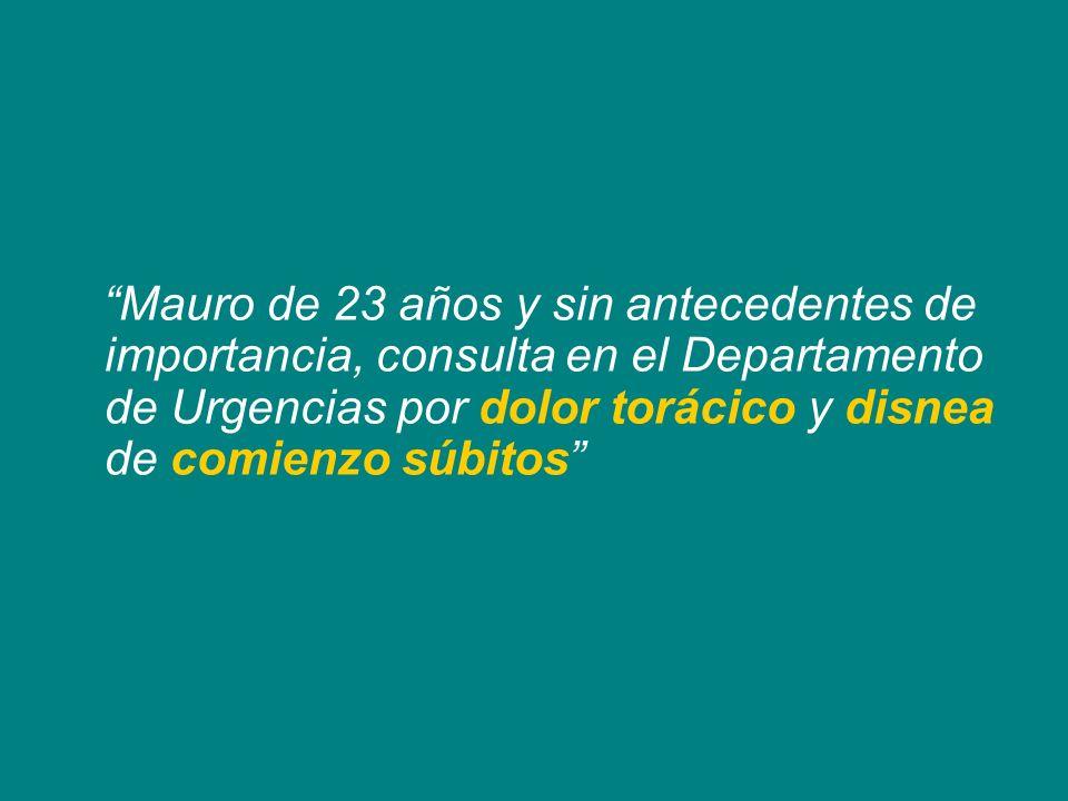 Mauro de 23 años y sin antecedentes de importancia, consulta en el Departamento de Urgencias por dolor torácico y disnea de comienzo súbitos