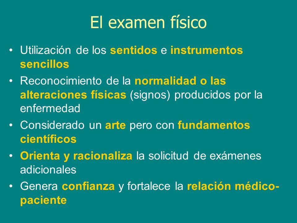 El examen físico Utilización de los sentidos e instrumentos sencillos Reconocimiento de la normalidad o las alteraciones físicas (signos) producidos p