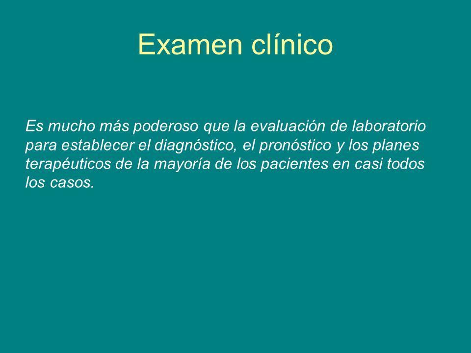 Examen clínico Es mucho más poderoso que la evaluación de laboratorio para establecer el diagnóstico, el pronóstico y los planes terapéuticos de la ma