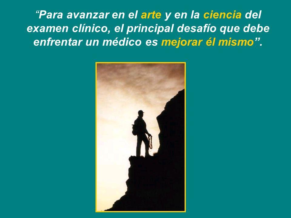 Para avanzar en el arte y en la ciencia del examen clínico, el principal desafío que debe enfrentar un médico es mejorar él mismo.