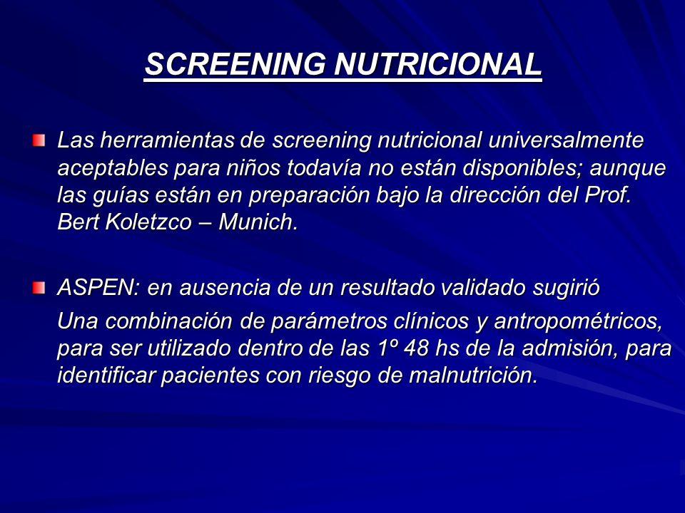SCREENING NUTRICIONAL Este marcador incluye: Este marcador incluye: Mediciones antropométricas (peso/talla) Ingesta de alimentos Habilidad para comer y retener los alimentos Condición médica y Síntomas que interfieren con la alimentación