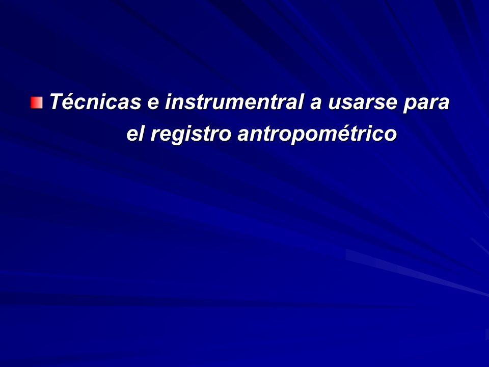 Técnicas e instrumentral a usarse para el registro antropométrico el registro antropométrico