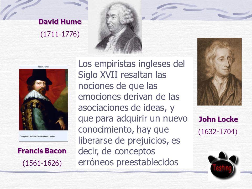 John Locke (1632-1704) Francis Bacon (1561-1626) David Hume (1711-1776) Los empiristas ingleses del Siglo XVII resaltan las nociones de que las emociones derivan de las asociaciones de ideas, y que para adquirir un nuevo conocimiento, hay que liberarse de prejuicios, es decir, de conceptos erróneos preestablecidos