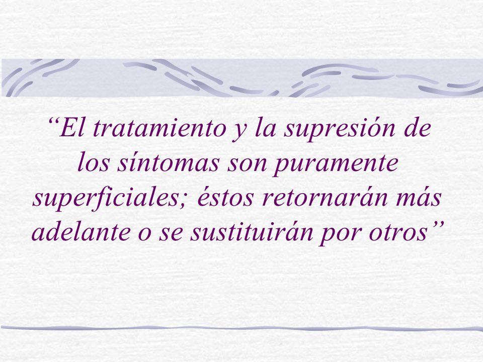 El tratamiento y la supresión de los síntomas son puramente superficiales; éstos retornarán más adelante o se sustituirán por otros