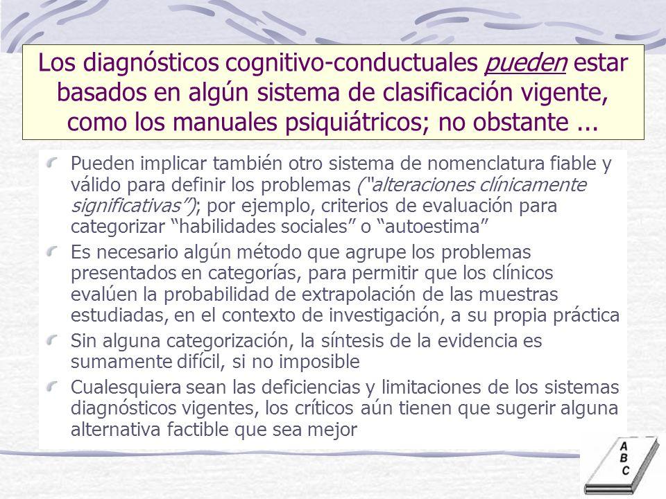 Los diagnósticos cognitivo-conductuales pueden estar basados en algún sistema de clasificación vigente, como los manuales psiquiátricos; no obstante...