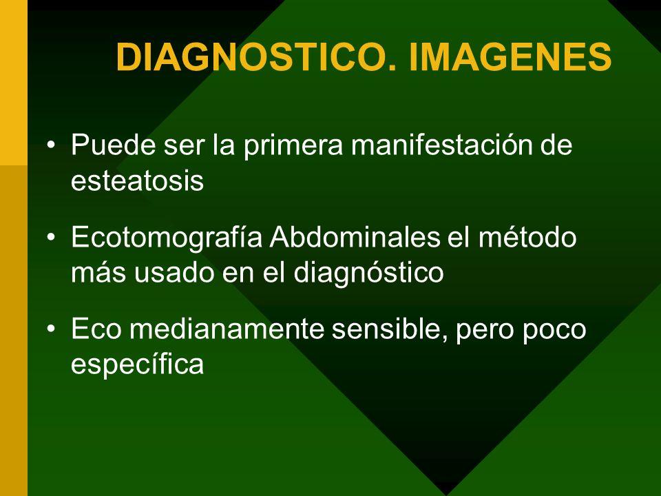 DIAGNOSTICO. IMAGENES Puede ser la primera manifestación de esteatosis Ecotomografía Abdominales el método más usado en el diagnóstico Eco medianament