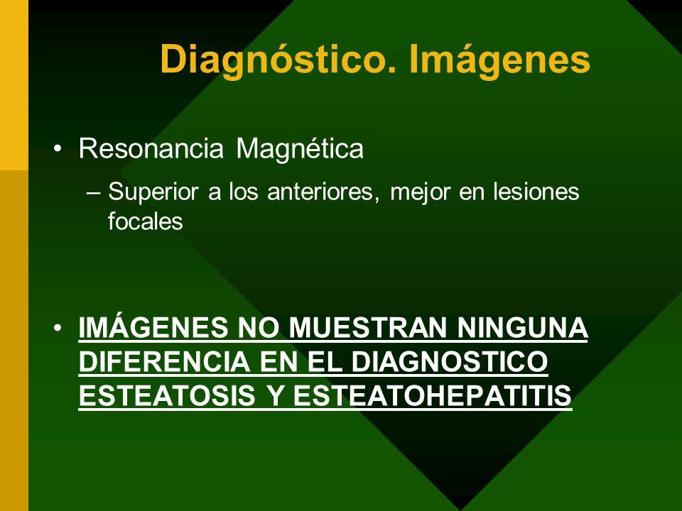 Diagnóstico. Imágenes Resonancia Magnética –Superior a los anteriores, mejor en lesiones focales IMÁGENES NO MUESTRAN NINGUNA DIFERENCIA EN EL DIAGNOS