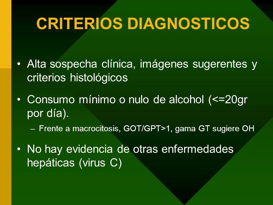 CRITERIOS DIAGNOSTICOS Alta sospecha clínica, imágenes sugerentes y criterios histológicos Consumo mínimo o nulo de alcohol (<=20gr por día). –Frente