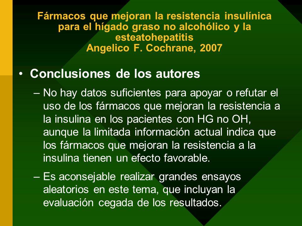 Fármacos que mejoran la resistencia insulínica para el hígado graso no alcohólico y la esteatohepatitis Angelico F. Cochrane, 2007 Conclusiones de los