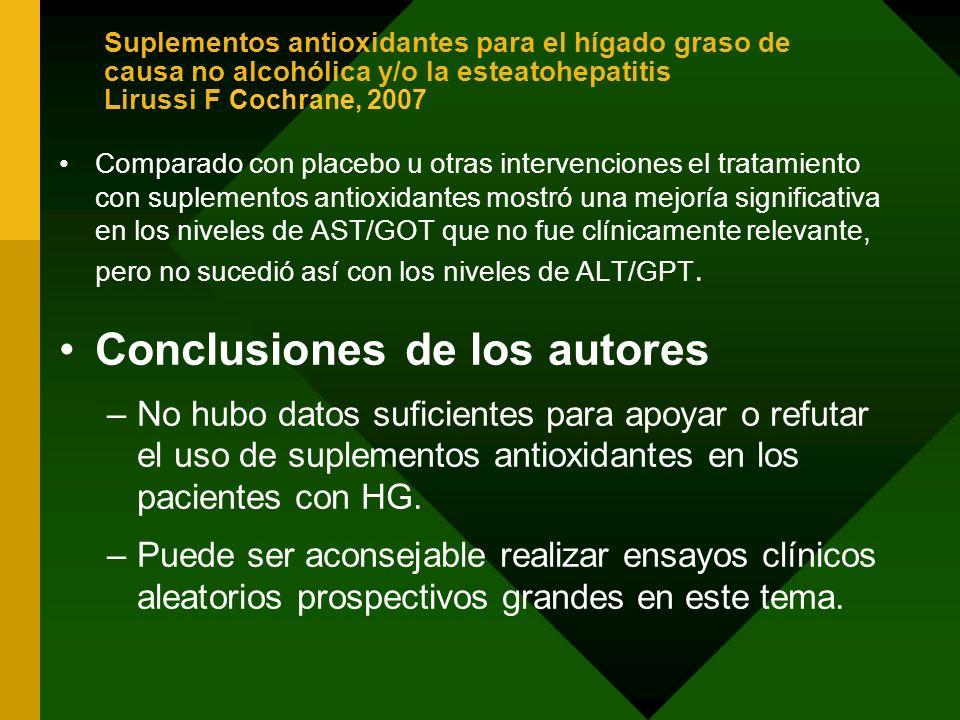 Suplementos antioxidantes para el hígado graso de causa no alcohólica y/o la esteatohepatitis Lirussi F Cochrane, 2007 Comparado con placebo u otras i
