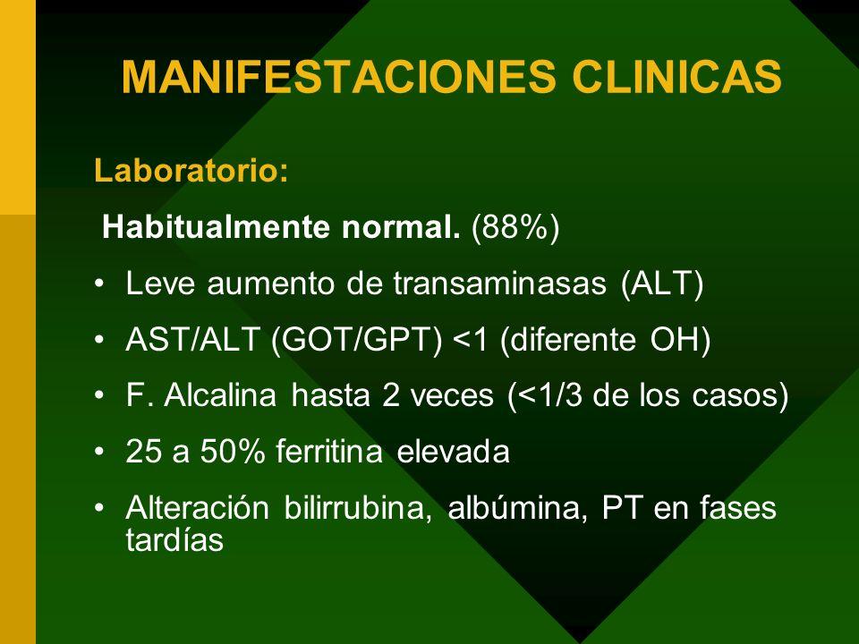 MANIFESTACIONES CLINICAS Laboratorio: Habitualmente normal. (88%) Leve aumento de transaminasas (ALT) AST/ALT (GOT/GPT) <1 (diferente OH) F. Alcalina