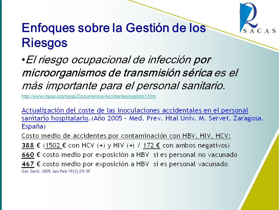 El riesgo ocupacional de infección por microorganismos de transmisión sérica es el más importante para el personal sanitario. http://www.mpsp.org/mpsp
